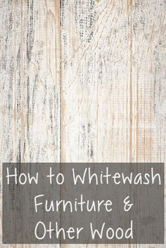 7 Tips to Whitewash Furniture
